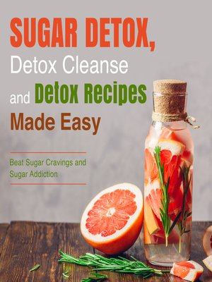 cover image of Sugar Detox, Detox Cleanse and Detox Recipes Made Easy