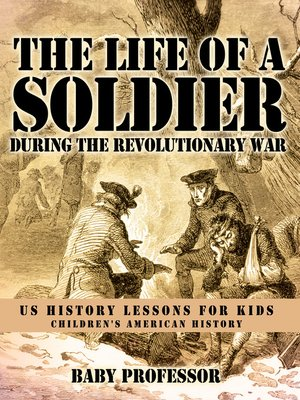 cover image of The Life of a Soldier During the Revolutionary War--US History Lessons for Kids--Children's American History