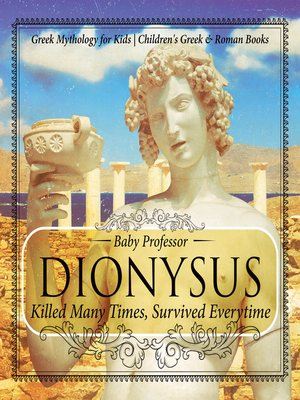 cover image of Dionysus--Killed Many Times, Survived Everytime--Greek Mythology for Kids--Children's Greek & Roman Books