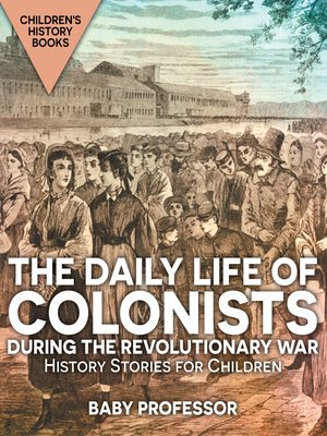 cover image of The Daily Life of Colonists during the Revolutionary War--History Stories for Children--Children's History Books