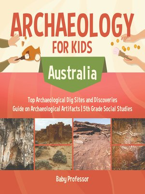 cover image of Archaeology for Kids--Australia--Top Archaeological Dig Sites and Discoveries--Guide on Archaeological Artifacts--5th Grade Social Studies