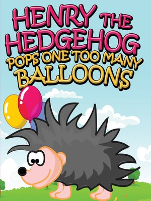 cover image of Henry the Hedgehog Pops One Too Many Balloons