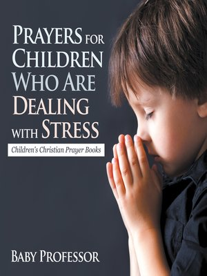 cover image of Prayers for Children Who Are Dealing with Stress--Children's Christian Prayer Books