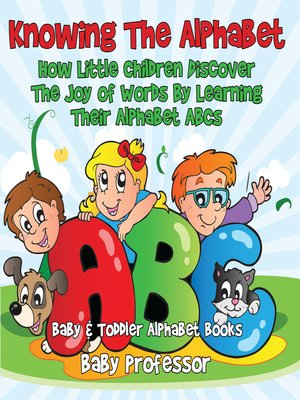 cover image of Knowing the Alphabet. How Little Children Discover the Joy of Words by Learning Their Alphabet ABCs.--Baby & Toddler Alphabet Books
