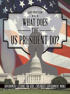 cover image of What Does the US President Do? Government Lessons for Kids--Children's Government Books
