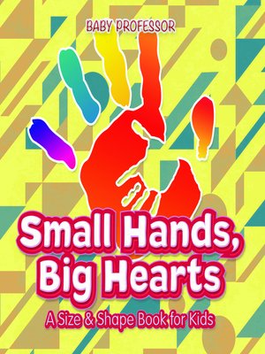 cover image of Small Hands, Big Hearts--A Size & Shape Book for Kids