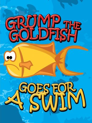 cover image of Grump the Goldfish Goes for a Swim
