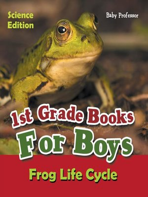 cover image of 1st Grade Books For Boys--Science Edition--Frog Life Cycle