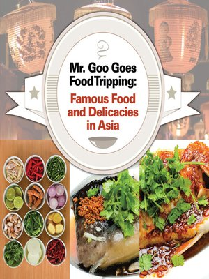 cover image of Mr. Goo Goes Food Tripping - Famous Food and Delicacies in Asia