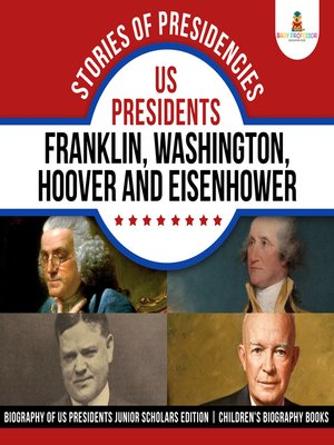 cover image of Stories of Presidencies --US Presidents Franklin, Washington, Hoover and Eisenhower--Biography of US Presidents Junior Scholars Edition--Children's Biography Books
