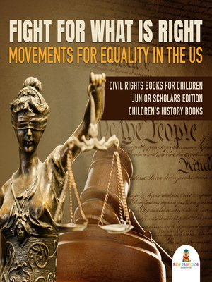 cover image of Fight For What Is Right --Movements for Equality in the US--Civil Rights Books for Children Junior Scholars Edition--Children's History Books