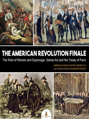 cover image of The American Revolution Finale --The Role of Women and Espionage, Stamp Act and the Treaty of Paris--American World History Grades 3-5--U.S. Revolution & Founding History