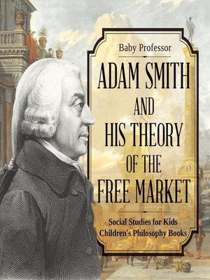 cover image of Adam Smith and His Theory of the Free Market--Social Studies for Kids--Children's Philosophy Books