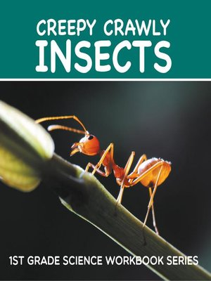 cover image of Creepy Crawly Insects --1st Grade Science Workbook Series