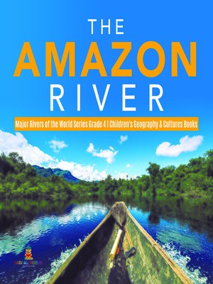 cover image of The Amazon River--Major Rivers of the World Series Grade 4--Children's Geography & Cultures Books