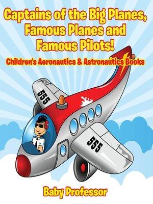 cover image of Captains of the Big Planes, Famous Planes and Famous Pilots!--Children's Aeronautics & Astronautics Books
