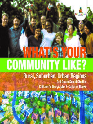 cover image of What's Your Community Like?--Rural, Suburban, Urban Regions--3rd Grade Social Studies--Children's Geography & Cultures Books