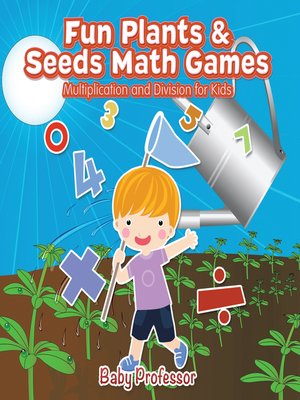cover image of Fun Plants & Seeds Math Games--Multiplication and Division for Kids
