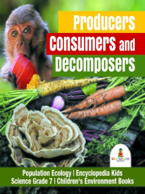 cover image of Producers, Consumers and Decomposers--Population Ecology--Encyclopedia Kids--Science Grade 7--Children's Environment Books