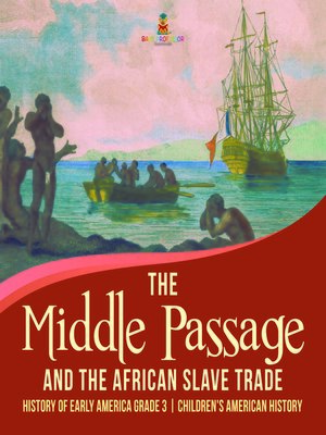 cover image of The Middle Passage and the African Slave Trade--History of Early America Grade 3--Children's American History
