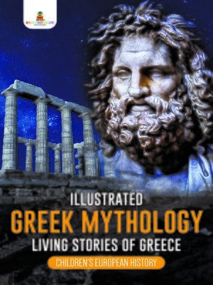 cover image of Illustrated Greek Mythology --Living Stories of Greece--Children's European History