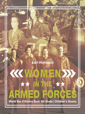 cover image of Women in the Armed Forces--World War II History Book 4th Grade--Children's History