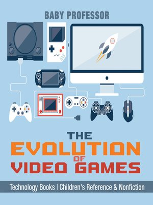 cover image of The Evolution of Video Games--Technology Books--Children's Reference & Nonfiction