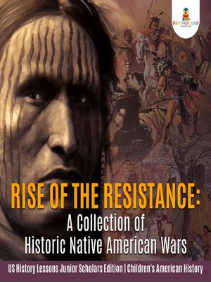cover image of Rise of the Resistance --A Collection of Historic Native American Wars--US History Lessons Junior Scholars Edition--Children's American History