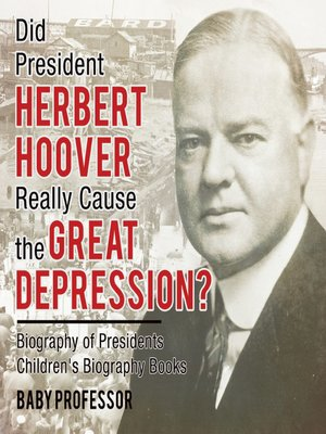 Did President Herbert Hoover Really Cause The Great