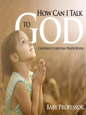 cover image of How Can I Talk to God?--Children's Christian Prayer Books
