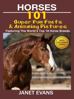 cover image of Horses, 101 Super Fun Facts and Amazing Pictures