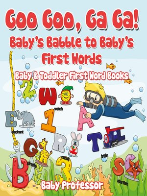 cover image of Goo Goo, Ga Ga! Baby's Babble to Baby's First Words.--Baby & Toddler First Word Books