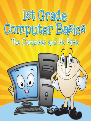 cover image of 1st Grade Computer Basics - The Computer and Its Parts