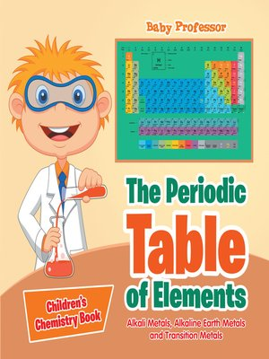 cover image of The Periodic Table of Elements--Alkali Metals, Alkaline Earth Metals and Transition Metals--Children's Chemistry Book