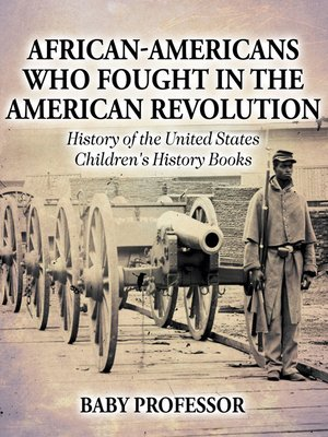 cover image of African-Americans Who Fought In the American Revolution--History of the United States--Children's History Books