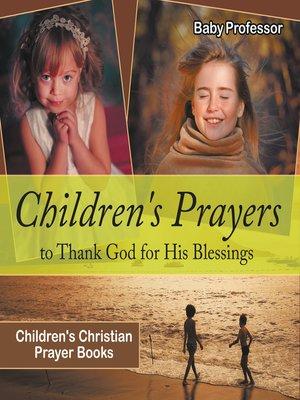 cover image of Children's Prayers to Thank God for His Blessings--Children's Christian Prayer Books