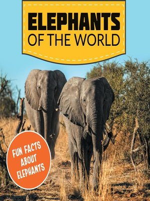 cover image of Elephants of the World--Fun Facts About Elephants