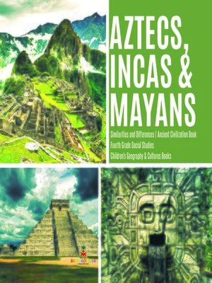 cover image of Aztecs, Incas & Mayans--Similarities and Differences--Ancient Civilization Book--Fourth Grade Social Studies--Children's Geography & Cultures Books