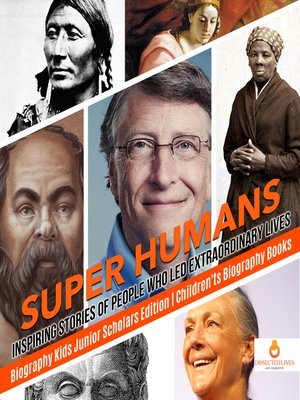 cover image of Super Humans --Inspiring Stories of People Who Led Extraordinary Lives--Biography Kids Junior Scholars Edition--Children's Biography Books