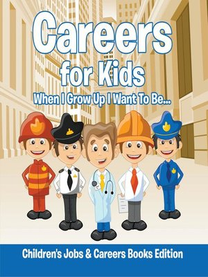 cover image of Careers for Kids--When I Grow Up I Want to Be...--Children's Jobs & Careers Books Edition