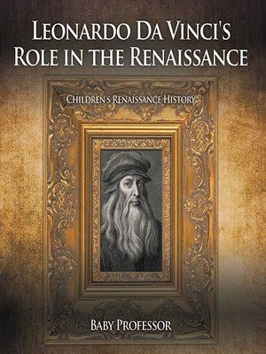 cover image of Leonardo Da Vinci's Role in the Renaissance--Children's Renaissance History
