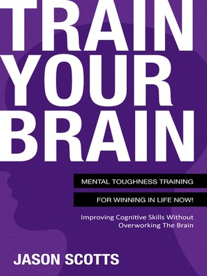cover image of Train Your Brain--Mental Toughness Training For Winning In Life Now!