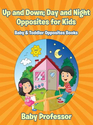 cover image of Up and Down; Day and Night--Opposites for Kids--Baby & Toddler Opposites Books