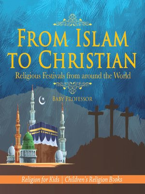 cover image of From Islam to Christian--Religious Festivals from around the World--Religion for Kids--Children's Religion Books