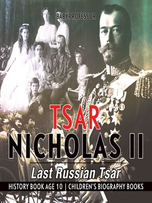 cover image of Tsar Nicholas II --Last Russian Tsar--History Book Age 10--Children's Biography Books