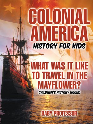cover image of Colonial America History for Kids --What Was It Like to Travel in the Mayflower?--Children's History Books