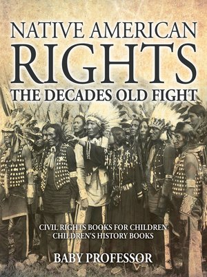 cover image of Native American Rights --The Decades Old Fight--Civil Rights Books for Children--Children's History Books