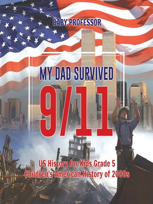 cover image of My Dad Survived 9/11!--US History for Kids Grade 5--Children's American History of 2000s