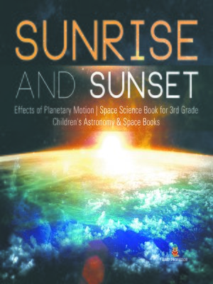 cover image of Sunrise and Sunset--Effects of Planetary Motion--Space Science Book for 3rd Grade--Children's Astronomy & Space Books