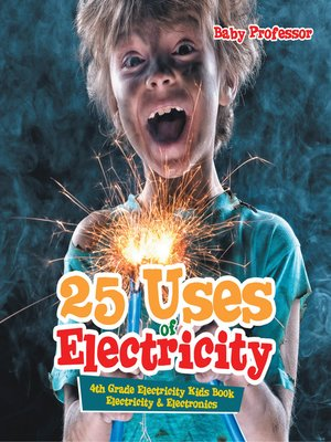 cover image of 25 Uses of Electricity 4th Grade Electricity Kids Book--Electricity & Electronics